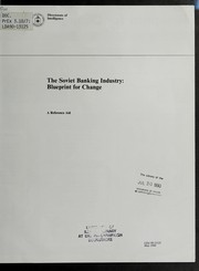 Cover of: The Soviet banking industry: blueprint for change | United States. Central Intelligence Agency. Directorate of Intelligence