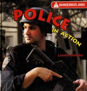 Cover of: Police in Action (Dangerous Jobs) | Lissette Gonzalez