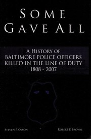 Cover of: Some gave all : a history of Baltimore police officers killed in the line of duty 1808-2007 |