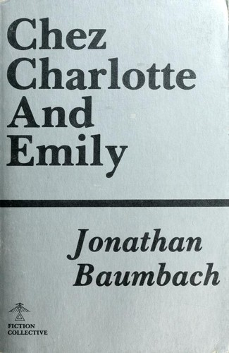 Chez Charlotte and Emily by Jonathan Baumbach