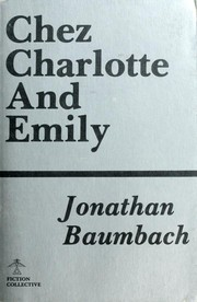 Cover of: Chez Charlotte and Emily | Jonathan Baumbach
