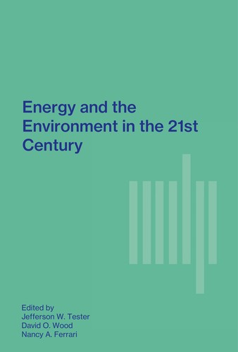 Energy and the environment in the 21st century by edited byJefferson W. Tester, David O. Wood, Nancy A. Ferrari, with János M. Beér ... [et al.]