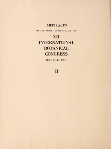 Abstracts of the papers presented at the XII International Botanical Congress, July 3-10, 1975 by