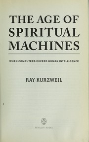 Cover of: The age of spiritual machines : when computers exceed human intelligence