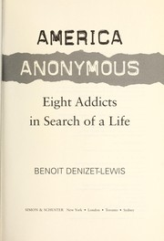Cover of: America Anonymous : eight addicts in search of a life