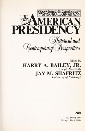The American presidency by edited by Harry A. Bailey Jr., Jay M. Shafritz.