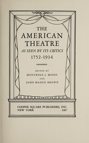 The American theatre as seen by its critics, 1752-1934 by Moses, Montrose Jonas