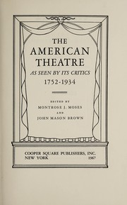Cover of: The American theatre as seen by its critics, 1752-1934 | Moses, Montrose Jonas