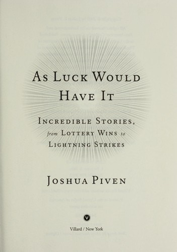 As luck would have it : incredible stories, from lottery wins to lightning strikes by Joshua Piven