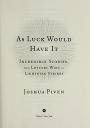 Cover of: As luck would have it : incredible stories, from lottery wins to lightning strikes | Joshua Piven