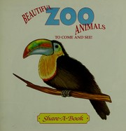 Cover of: Beautiful zoo animals to come and see!