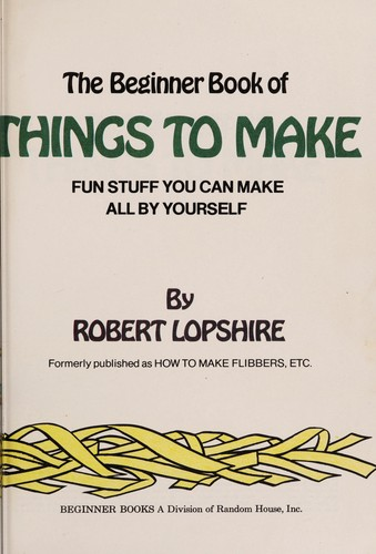 The beginner book of things to make by Robert Lopshire