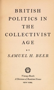 Cover of: British politics in the collectivist age | Samuel H. Beer