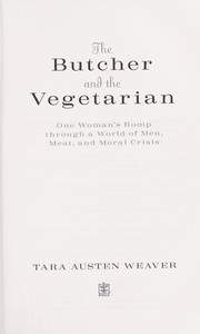 Cover of: The butcher and the vegetarian | Tara Austen Weaver