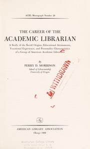 Cover of: The career of the academic librarian | Perry D. Morrison