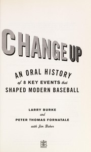 Cover of: Change up : an oral history of 8 key events that shaped modern baseball