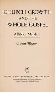Cover of: Church growth and the whole gospel | C. Peter Wagner