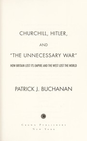 Cover of: Churchill, Hitler and The Unnecessary War | Patrick J. Buchanan