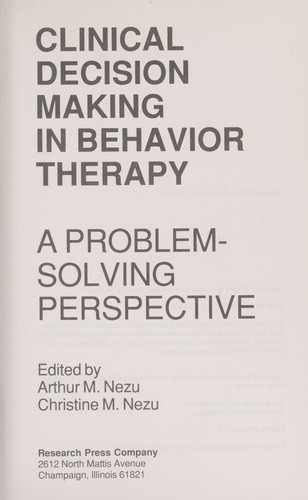 Clinical decision making in behavior therapy by edited by Arthur M. Nezu, Christine M. Nezu.