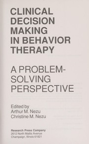 Cover of: Clinical decision making in behavior therapy | edited by Arthur M. Nezu, Christine M. Nezu.