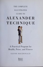 Cover of: The complete illustrated guide to Alexander technique : a practical program for health, poise, and fitness