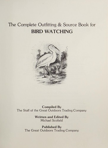 The Complete Outfitting and Source Book for Bird Watching by Michael. Scofield