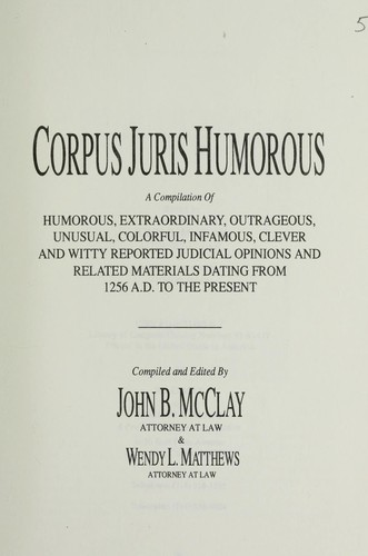 Corpus juris humorous by compiled and edited by John B. McClay & Wendy L. Matthews.