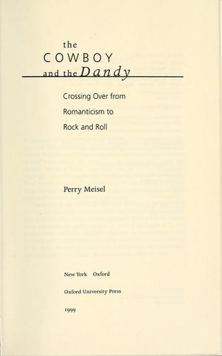 The cowboy and the dandy : crossing over from Romanticism to rock and roll by Perry Meisel