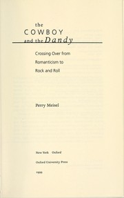 Cover of: The cowboy and the dandy : crossing over from Romanticism to rock and roll | Perry Meisel