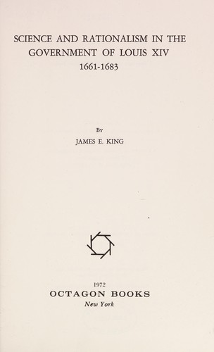 Science and rationalism in the government of Louis XIV by King, James E.