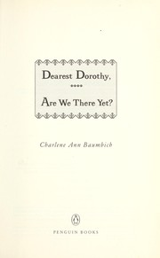 Cover of: Dearest Dorothy, are we there yet?