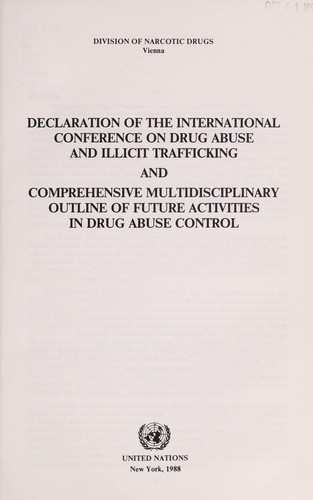 Declaration of the International Conference on Drug Abuse and Illicit Trafficking and Comprehensive Multidisciplinary Outline of Future Acitivies in Drug Abuse Control. by