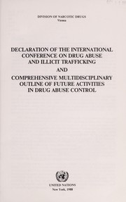 Cover of: Declaration of the International Conference on Drug Abuse and Illicit Trafficking and Comprehensive Multidisciplinary Outline of Future Acitivies in Drug Abuse Control. |