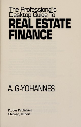 The professional's desktop guide to real estate finance by Arefaine G. Yohannes
