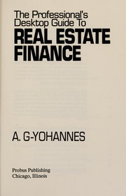Cover of: The professional's desktop guide to real estate finance | Arefaine G. Yohannes