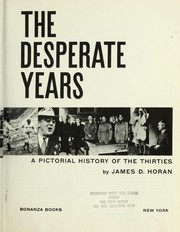 Cover of: The Desperate Years, from Stock Market Crash to World War ll, A Pictorial History of the Thirties | James D. Horan