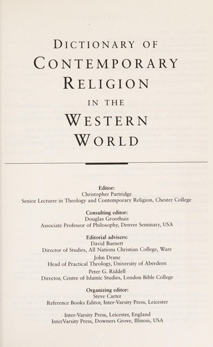 Dictionary of contemporary religion in the Western world by editor, Christopher Partridge ; consulting editor, Douglas Groothuis ; editorial advisers, David Burnett, John Drane, Peter G.Riddell ; organizing editor, Steve Carter.