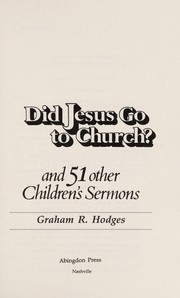 Cover of: Did Jesus go to church, and 51 other children's sermons | Graham R. Hodges