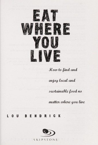 Eat where you live by Lou Bendrick