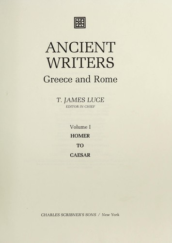 Ancient Writers by T. James ( Ed. In Chief  ) Luce
