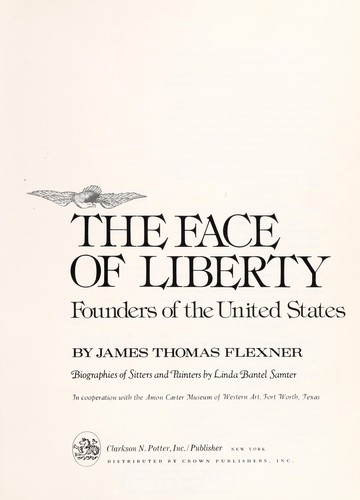The face of liberty by by James Thomas Flexner ; biographies of sitters and painters by Linda Bantel Samter ; in cooperation with the Amon Carter Museum of Western Art, Fort Worth, Texas.