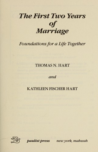 The first two years of marriage : foundations for a life together by Hart, Thomas N