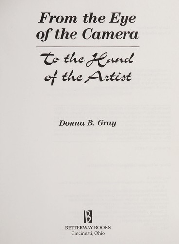 From the eye of the camera to the hand of the artist by Donna B. Gray