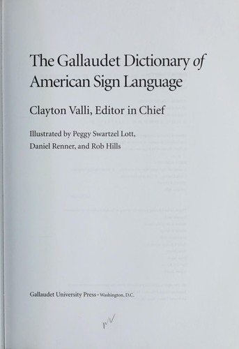 The Gallaudet dictionary of American Sign Language by Clayton Valli, editor in chief ; illustrated by Peggy Swartzel Lott, Daniel Renner, and Rob Hills.