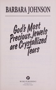 Cover of: God's Most Precious Jewels Are Crystallized Tears |