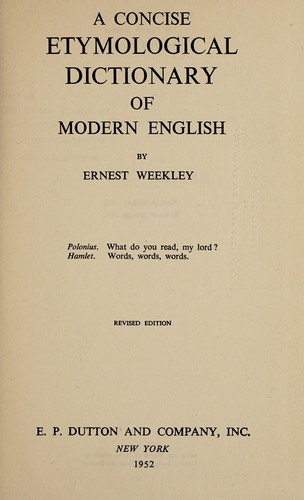 A concise etymological dictionary of modern English by Ernest Weekley