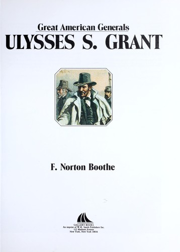 Grant (Great American Generals) by Norton Boothe, F. Norton Boothe