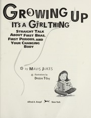 Cover of: Growing up : it's a girl thing : straight talk about first bras, first periods, and your changing body