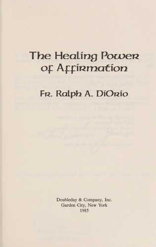 The healing power of affirmation by Ralph A. DiOrio