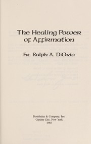 Cover of: The healing power of affirmation | Ralph A. DiOrio